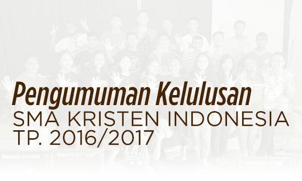 PENGUMUMAN KELULUSAN SMA KRISTEN INDONESIA TP 2016/2017
